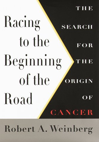 Racing To The Beginning Of The Road: The Search for the Origin of Cancer: Weinberg, Robert A.