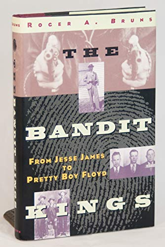 The Bandit Kings: From Jesse James to Pretty Boy Floyd