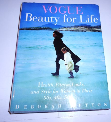 9780517592243: Vogue Beauty for Life: Health, Fitnes, Looks, and Style for Women in Their 30S, 40S, 50S...