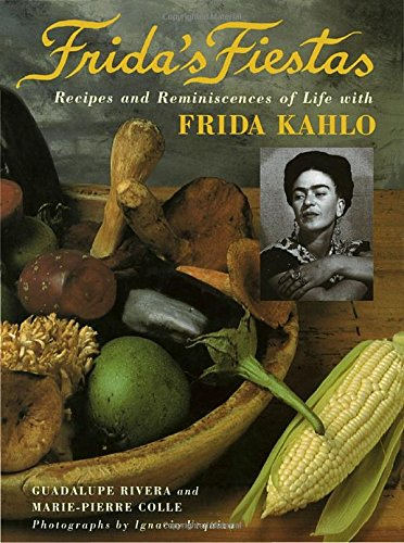Frida's Fiestas: Recipes and Reminiscences of Life with Frida Kahlo (0517592355) by Guadalupe Rivera; Marie-Pierre Colle