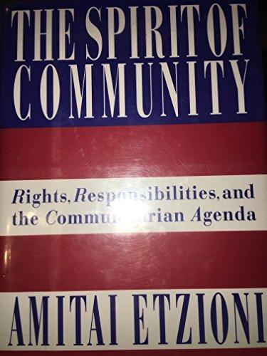The Spirit of Community: Rights, Responsibilities and the Communitarian Agenda