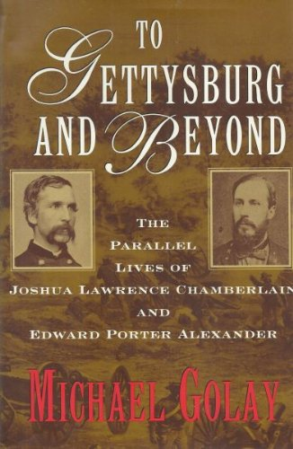 To Gettysburg and Beyond: The Parallel Lives of Joshua Lawrence Chamberlain and Edward Porter Ale...