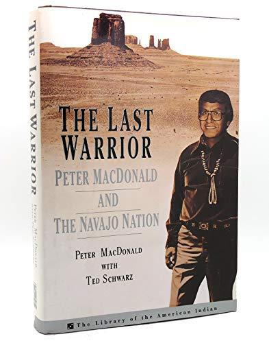 The Last Warrior Peter MacDonald and the Navajo Nation: MacDonald, Peter with Ted Schwartz