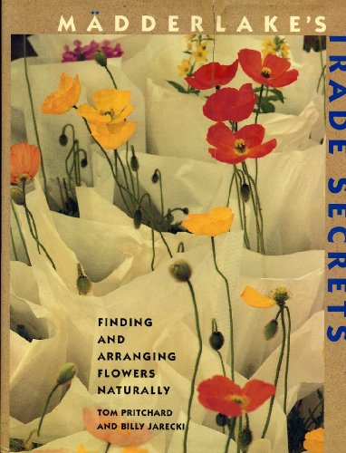 9780517593325: Madderlake's Trade Secrets: Finding and Arranging Flowers Naturally