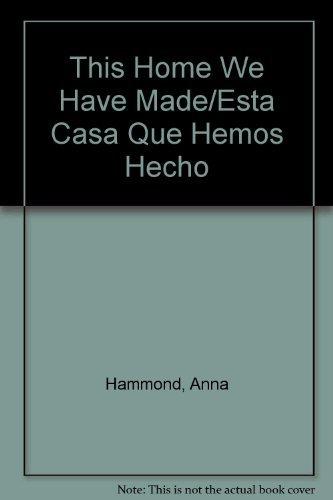 This Home We Have Made/Esta Casa Que Hemos Hecho: Hammond, Anna