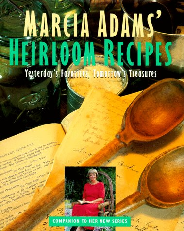 Marcia Adams' Heirloom Recipes: Yesterday's Favorites, Tomorrow's Treasures