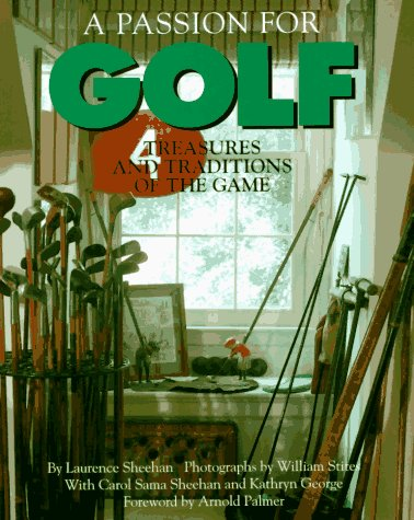 A Passion for Golf: Treasures and Traditions of the Game: Sheehan, Larry;Sheehan, Laurence;George, ...