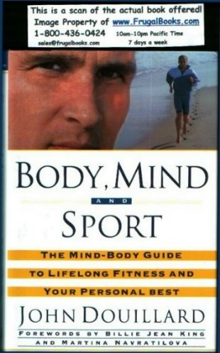 Body, Mind, And Sport The Mind/Body Guide to Lifelong Fitness and Your Personal Best