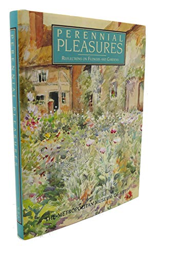 Perennial Pleasures: Reflections on Flowers and Gardens: Metropolitan Museum Of