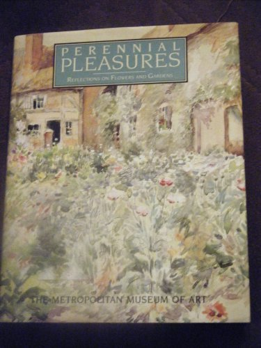 Perennial Pleasures: Reflections on Flowers and Gardens: Metropolitan Museum of Art