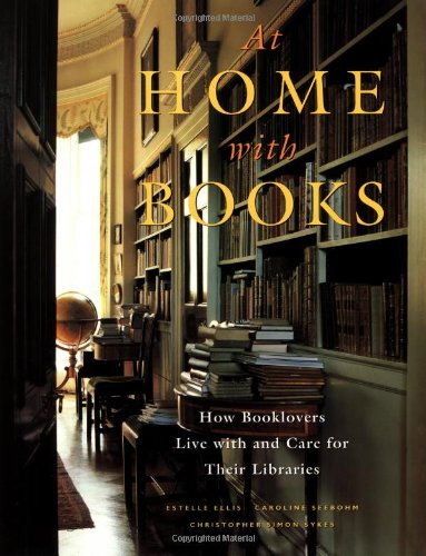 At Home with Books: How Booklovers Live with and Care for Their Libraries: Ellis, Estelle, Seebohm,...