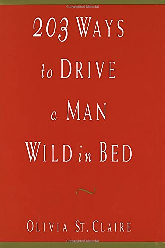 203 Ways to Drive a Man Wild in Bed: Olivia St. Claire