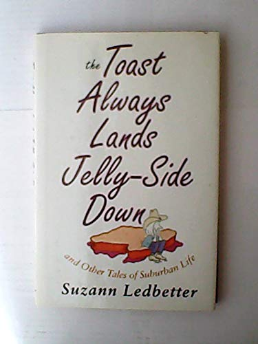 The Toast Always Lands Jelly-Side Down: And Other Tales of Suburban Life (0517595524) by Ledbetter, Suzanne
