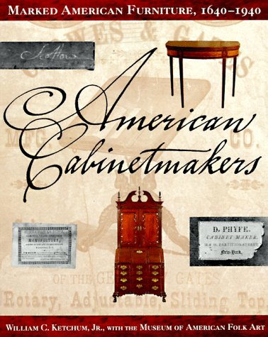 American Cabinetmakers: Marked American Furniture: 1640-1940: Ketchum Jr., William C.