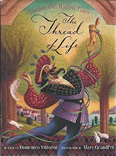 The Thread of Life: Twelve Old Italian Tales (051759594X) by Mary GrandPre; Domenico Vittorini