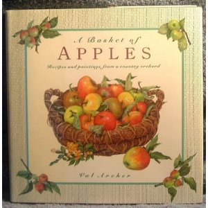 A Basket of Apples: Recipes and Paintings From a Country Orchard