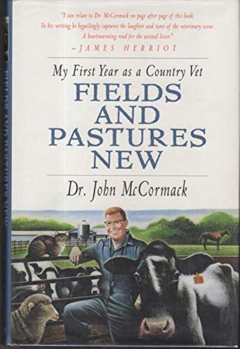 Fields and Pastures New: My First Year as a Country Vet: MCORMACK, John
