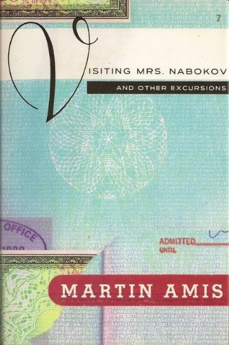 Visiting Mrs. Nabokov : And Other Excursions: Amis, Martin