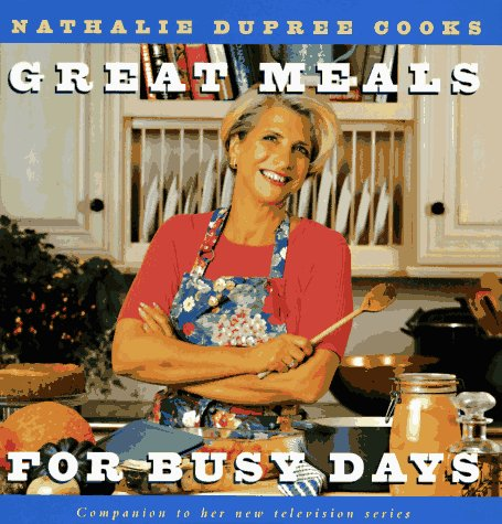 Nathalie Dupree Cooks Great Meals For Busy: Nathalie Dupree