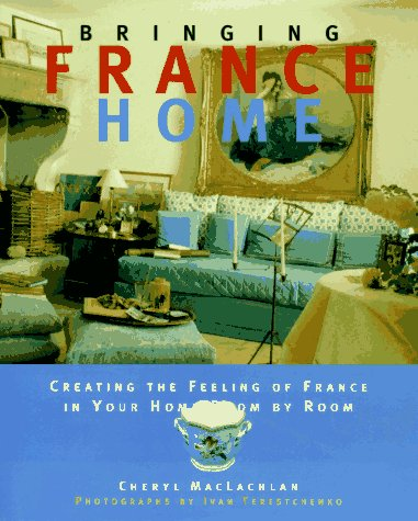 9780517598061: Bringing it Home - France : Creating the Feeling of France in Your Home Room by Room