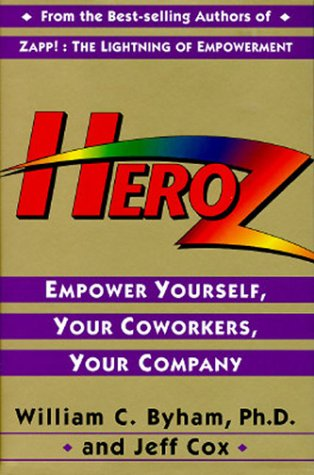 9780517598603: Heroz (tm): Empower Yourself, Your Coworkers, Your Company