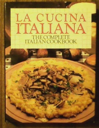 9780517610374: LA Cucina Italiana: The Complete Italian Cookbook
