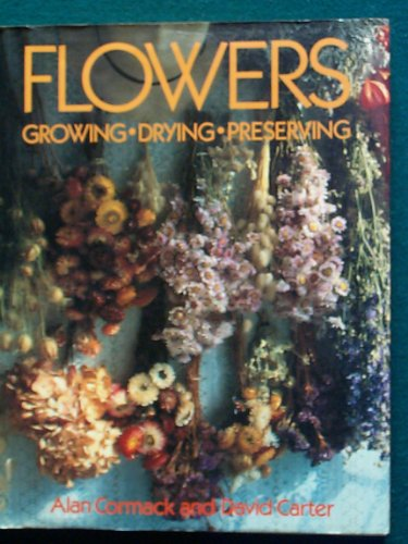 9780517612040: Flowers: Growing, Drying, Preserving