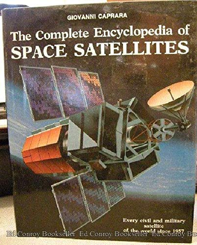 9780517617762: The Complete Encyclopedia of Space Satellites: Every Civil and Military Satellite of the World Since 1957