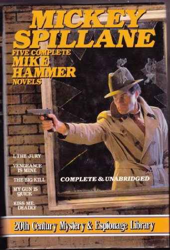 9780517629505: Mickey Spillane: Five Complete Mike Hammer Novels: I, The Jury; Vengeance Is Mine: The Big Kill; My Gun Is Quick; Kiss Me, Deadly