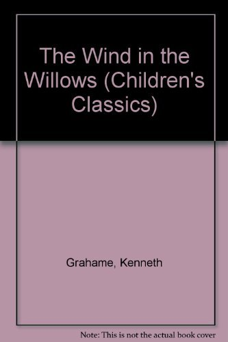 Wind in the Willows (Childrens Classics): Kenneth Grahame