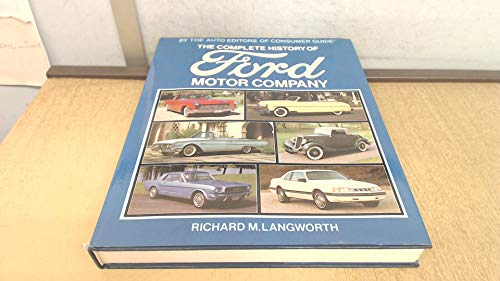 The Complete History of Ford Motor Company (051764147X) by Richard M. Langworth; The Auto Editors of Consumer Guide