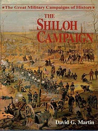 Shiloh Campaign March April 1862 (Great Military Campaigns of History Series) (0517641593) by David G. Martin