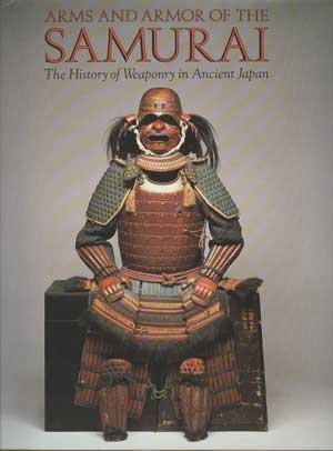 ARMS AND ARMOR OF THE SAMURAI: The History of Weaponry in Ancient japan: Bottomley, I. and A.P. ...