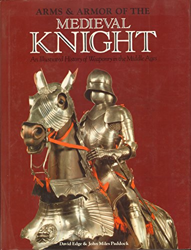 9780517644683: Arms and Armor of the Medieval Knight: An Illustrated History of Weaponry in the Middle Ages