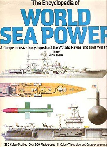 The Encyclopedia of World Sea Power: A Comprehensive Encyclopedia of the World's Navies and Their...