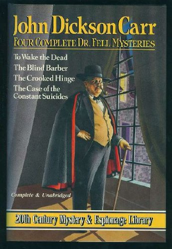 Four Complete Dr. Fell Mysteries: To Wake the Dead / The Blind Barber / The Crooked Hinge / The Case of the Constant Suicides (0517659565) by Carr, John Dickson