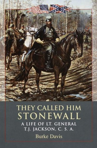They Called Him Stonewall: A Life of Lt. General TJ Jackson, CSA: Davis, Burke