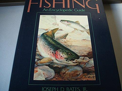 Fishing: An Encyclopedic Guide to Tackle and: Bates Jr., Joseph