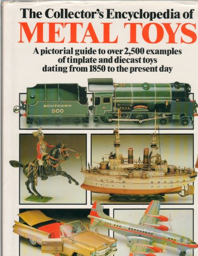 9780517665312: The Collector's Encyclopedia of Metal Toys: A Pictorial Guide to Over 2,500 Examples of Tinplate and Diecast Toys Dating from 1850 to the Present Day