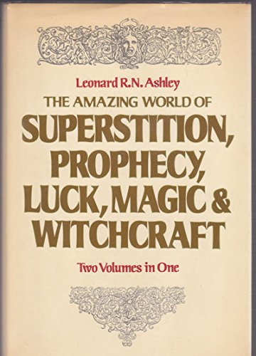 Amazing World of Superstition, Prophecy, Luck, Magic: Leonard R. Ashley
