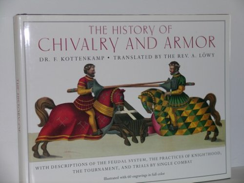 The History of Chivalry and Armor: F. Kottenkamp