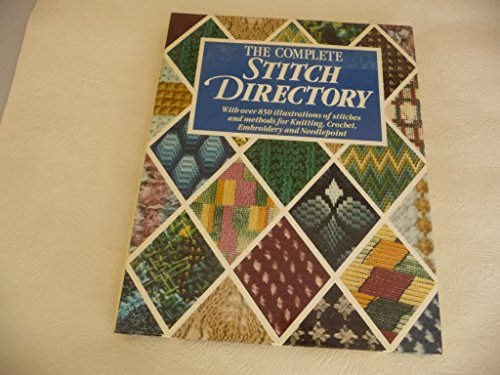 Complete Stitch Dictionary Knitting Crochet Embroidery And