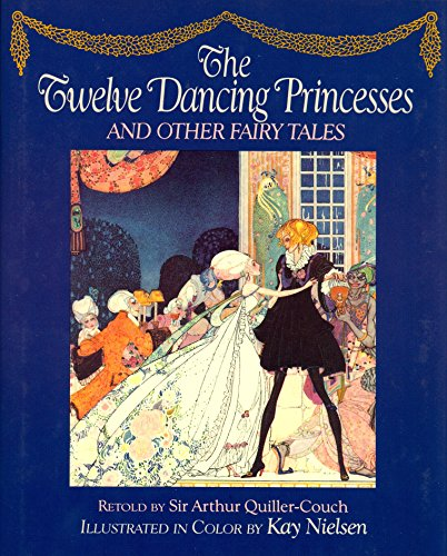 The Twelve Dancing Princesses: Quiller-Couch, Arthur; Grimm, Brothers