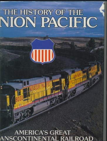 HISTORY OF THE UNION PACIFIC: America's Great Transcontinental Railroad