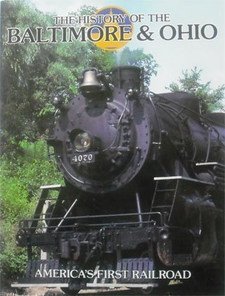 The History of the Baltimore & Ohio America's First Railroad: Jacobs, Timothy Editor