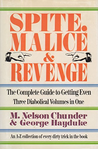 Spite,Malice and Revenge: The Ultimate Guide to Getting Even (3 Diabolical Volumes in 1)