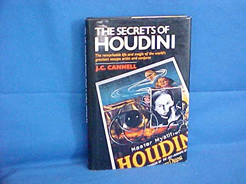 The Secrets of Houdini: The Remarkable Life: Cannell, J.C.