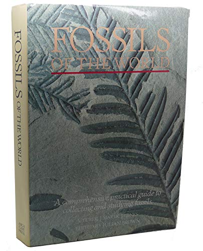 Fossils of the World: A Comprehensive, Practical Guide to Collecting and Studying Fossils