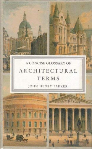 Concise Glossary of Architecture: Parker, John Henry