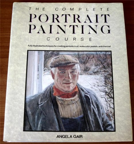 The Complete Portrait Painting Course (0517683598) by Angela Gair